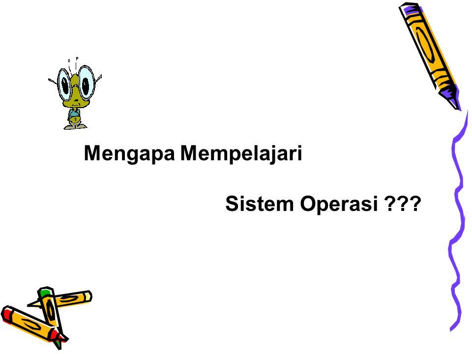 Mengapa Mempelajari Sistem Operasi