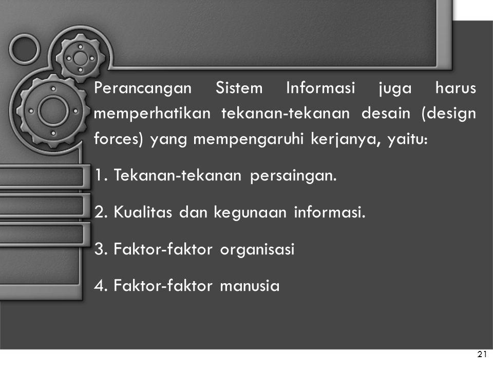 Perancangan Sistem Informasi juga harus memperhatikan tekanan-tekanan desain (design forces) yang mempengaruhi kerjanya, yaitu: