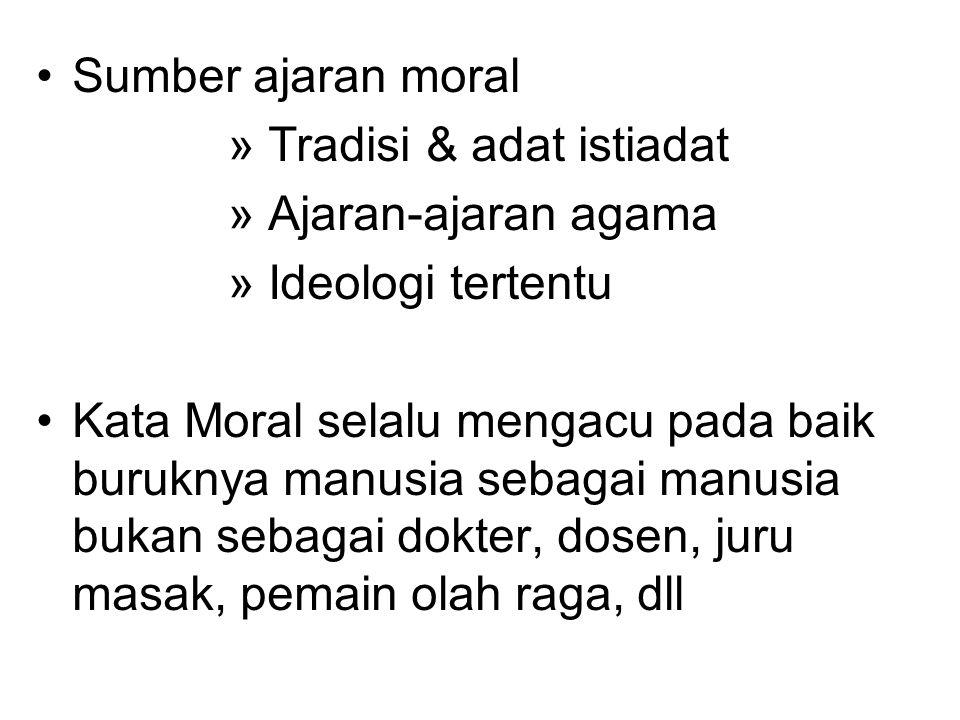 Sumber ajaran moral Tradisi & adat istiadat. Ajaran-ajaran agama. Ideologi tertentu.