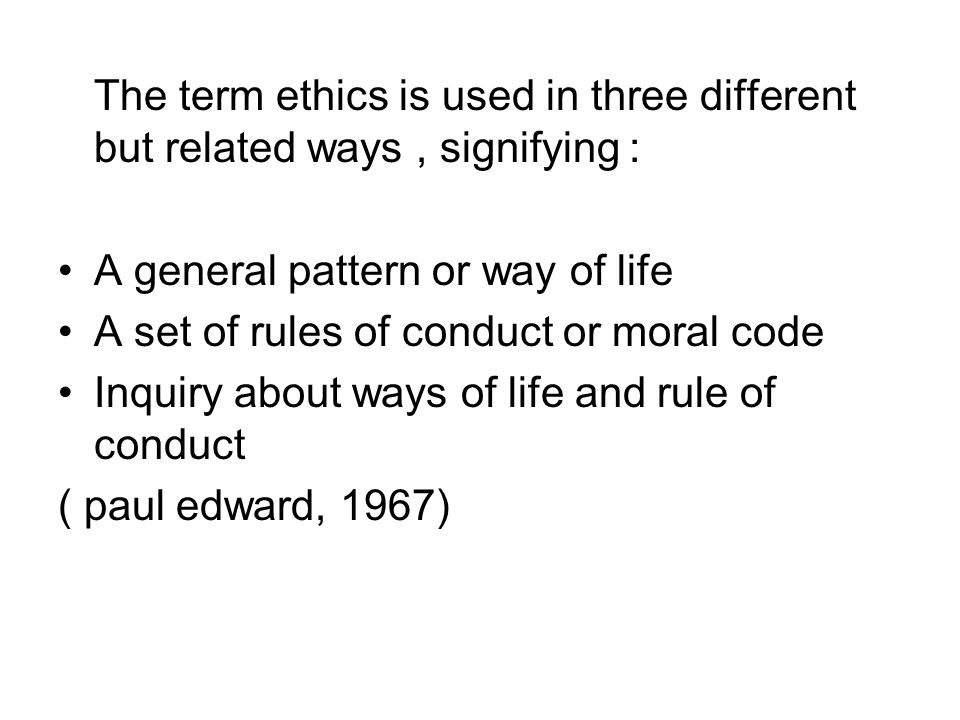 The term ethics is used in three different but related ways , signifying :
