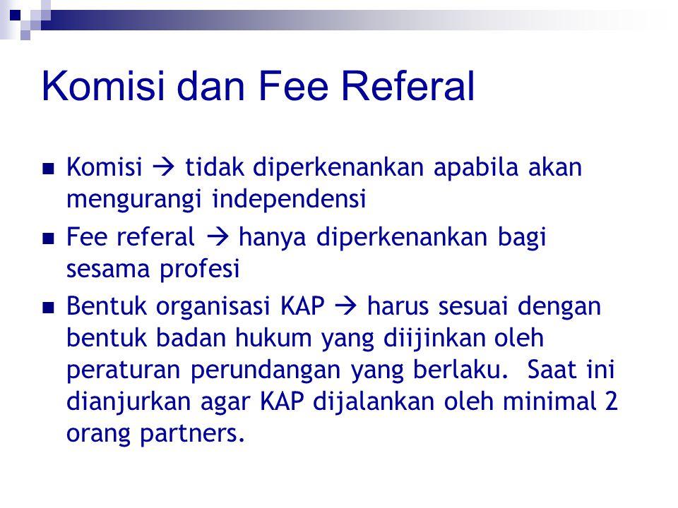 Komisi dan Fee Referal Komisi  tidak diperkenankan apabila akan mengurangi independensi. Fee referal  hanya diperkenankan bagi sesama profesi.
