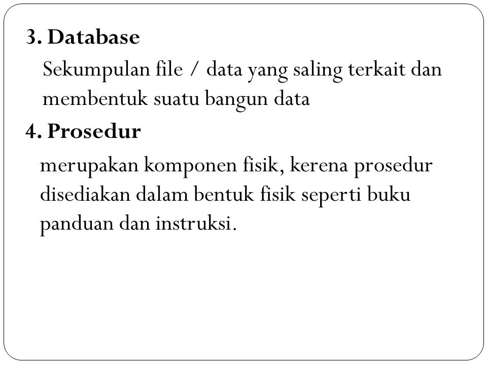 3. Database Sekumpulan file / data yang saling terkait dan membentuk suatu bangun data 4.