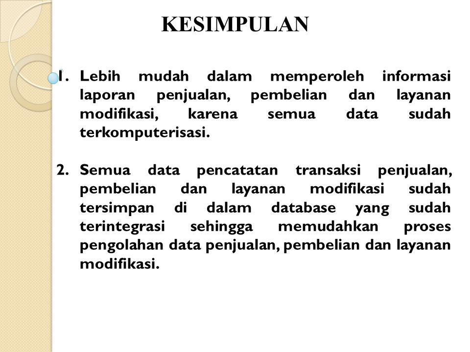 KESIMPULAN Lebih mudah dalam memperoleh informasi laporan penjualan, pembelian dan layanan modifikasi, karena semua data sudah terkomputerisasi.