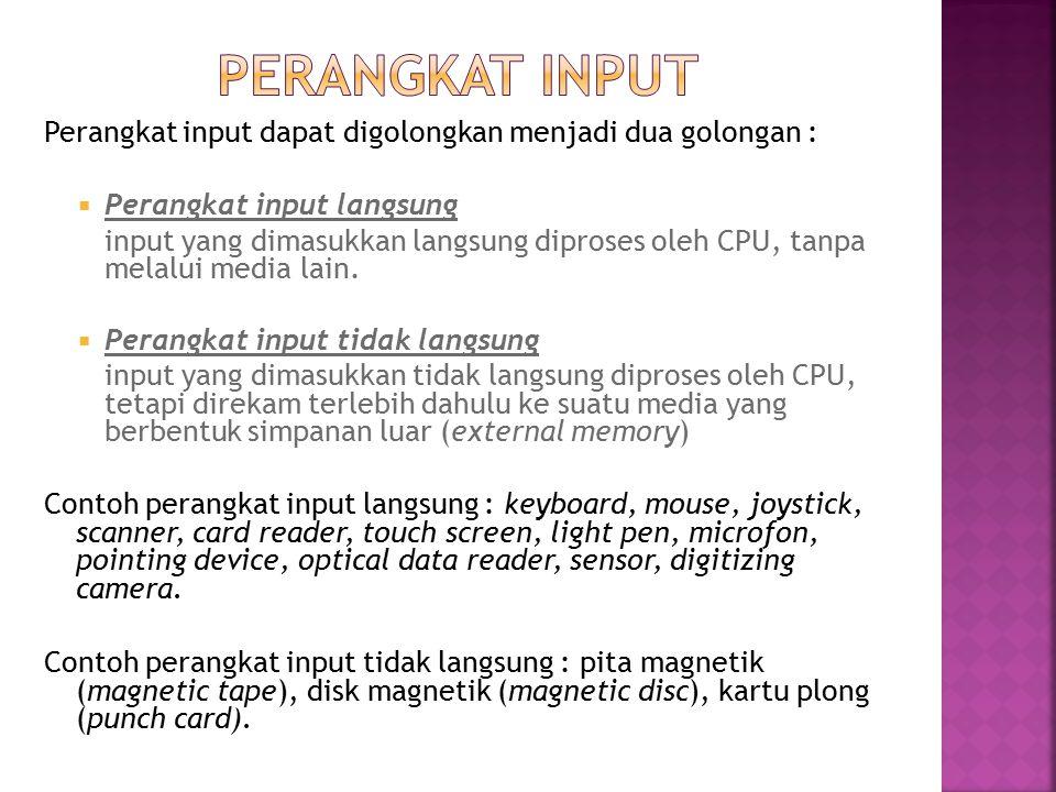 Perangkat Input Perangkat input dapat digolongkan menjadi dua golongan : Perangkat input langsung.