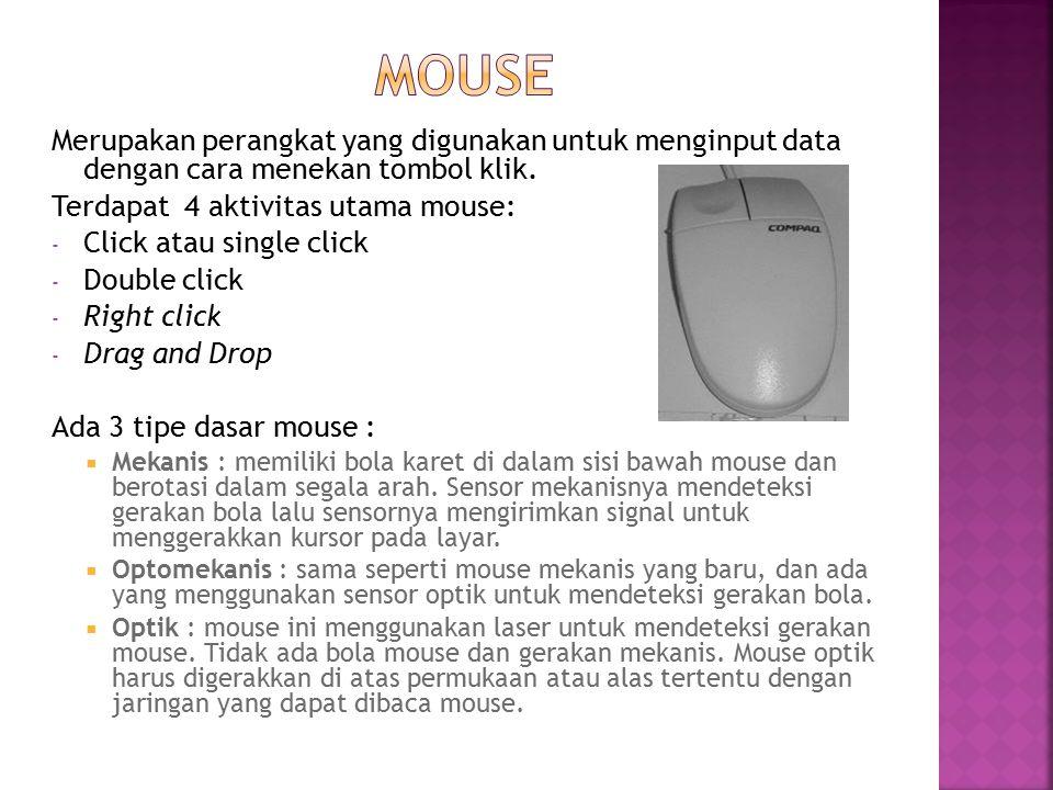 Mouse Merupakan perangkat yang digunakan untuk menginput data dengan cara menekan tombol klik. Terdapat 4 aktivitas utama mouse: