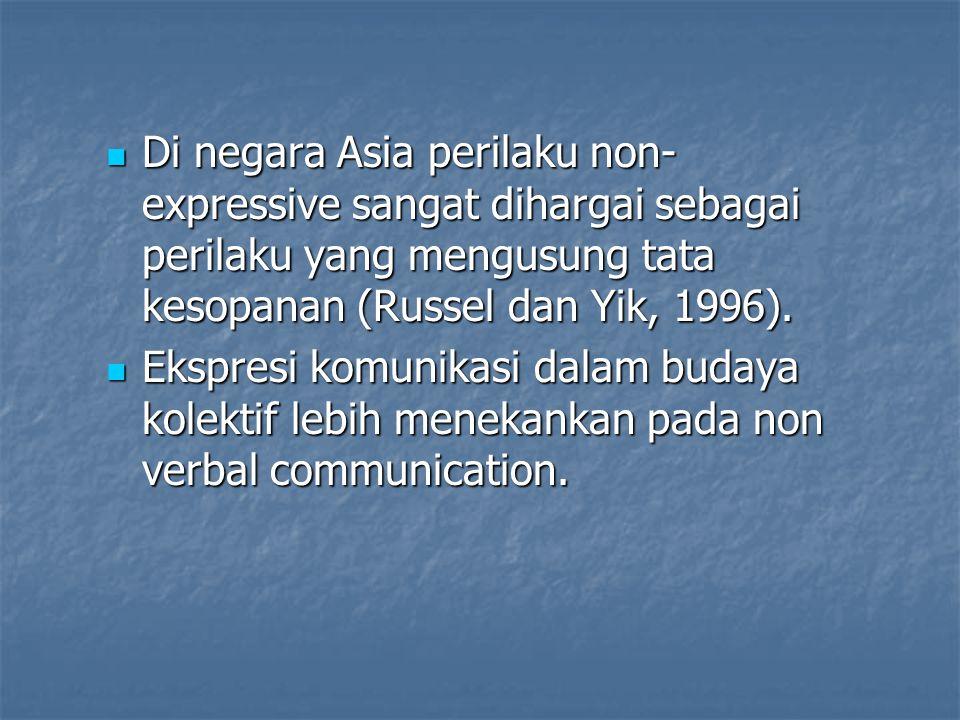 Di negara Asia perilaku non-expressive sangat dihargai sebagai perilaku yang mengusung tata kesopanan (Russel dan Yik, 1996).