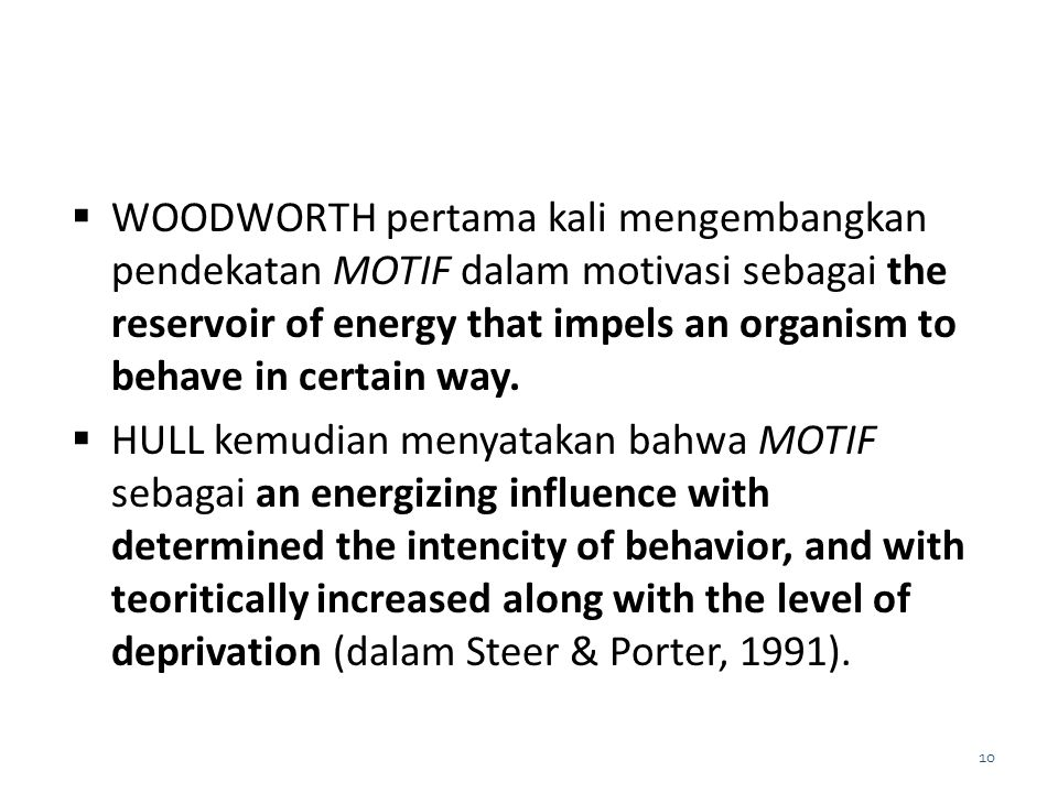WOODWORTH pertama kali mengembangkan pendekatan MOTIF dalam motivasi sebagai the reservoir of energy that impels an organism to behave in certain way.