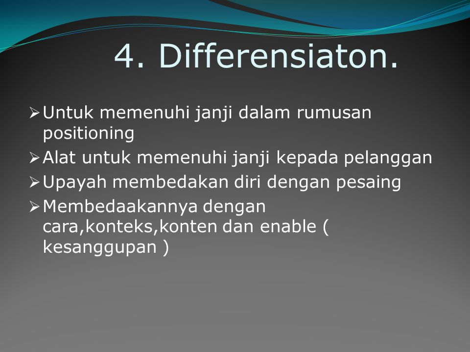 4. Differensiaton. Untuk memenuhi janji dalam rumusan positioning