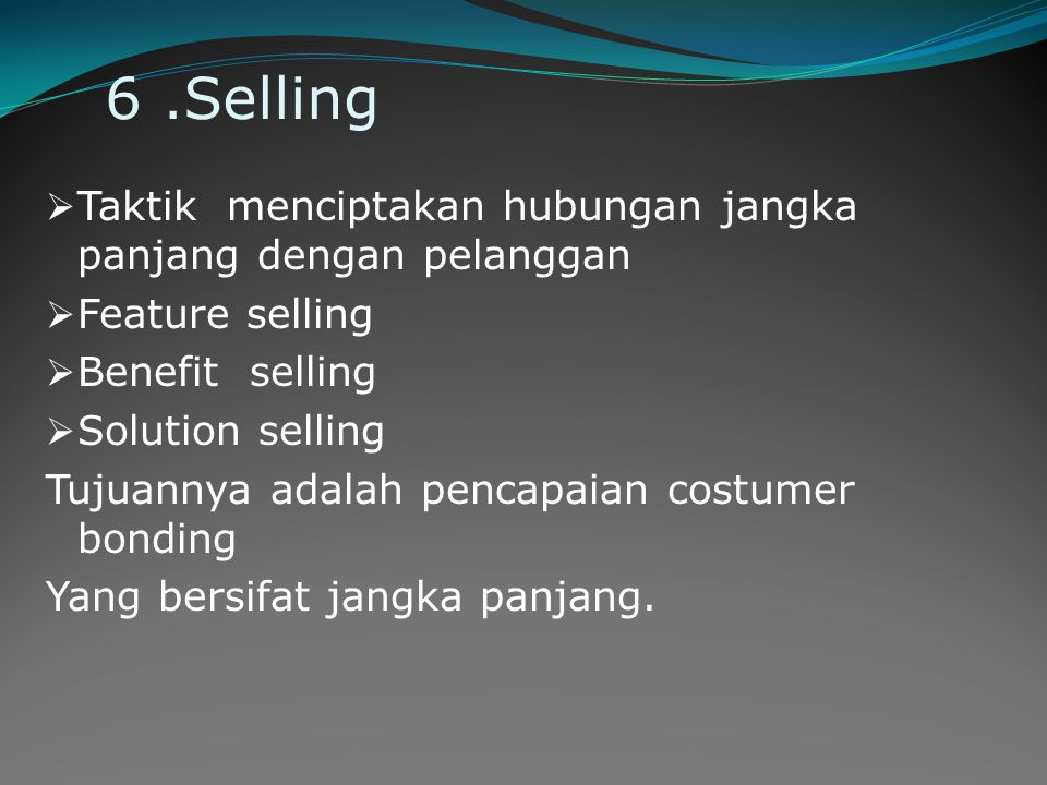 6 .Selling Taktik menciptakan hubungan jangka panjang dengan pelanggan