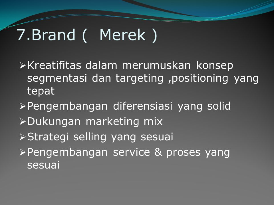 7.Brand ( Merek ) Kreatifitas dalam merumuskan konsep segmentasi dan targeting ,positioning yang tepat.