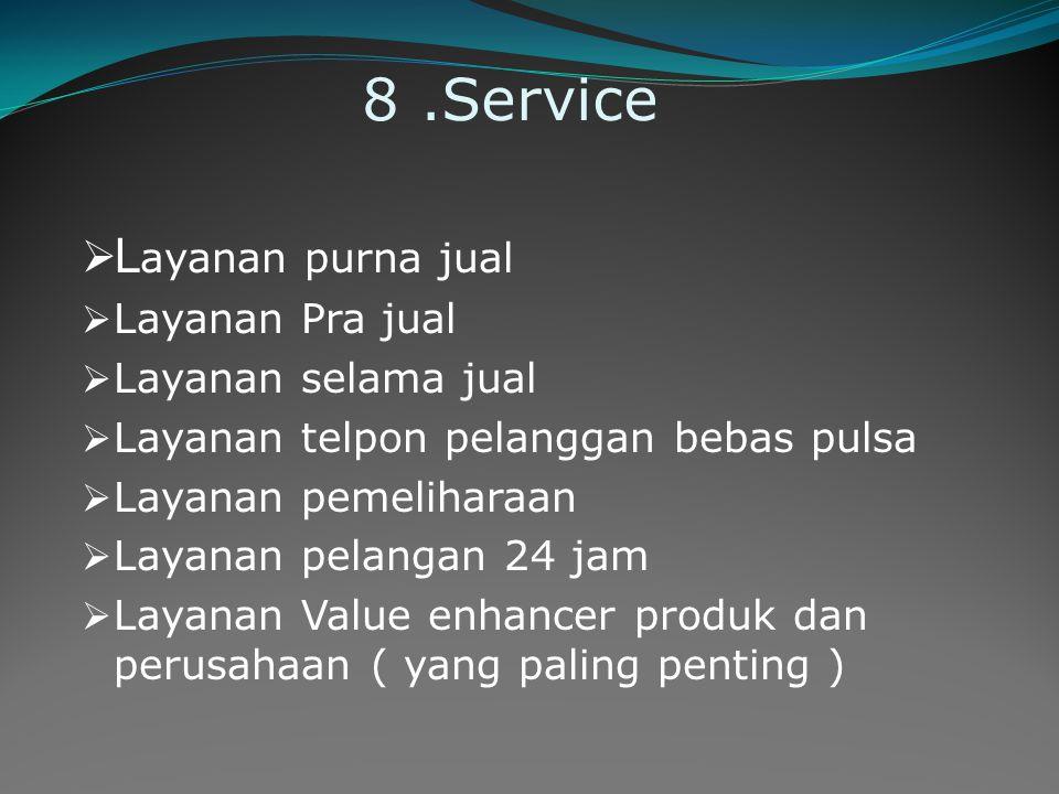 8 .Service Layanan purna jual Layanan Pra jual Layanan selama jual