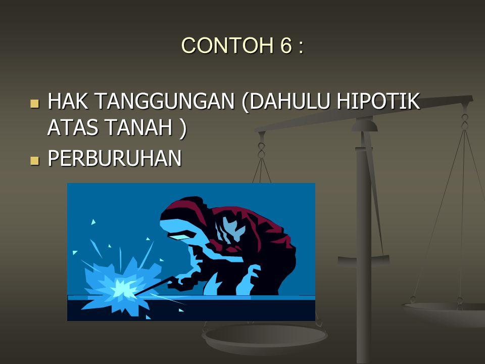 CONTOH 6 : HAK TANGGUNGAN (DAHULU HIPOTIK ATAS TANAH ) PERBURUHAN