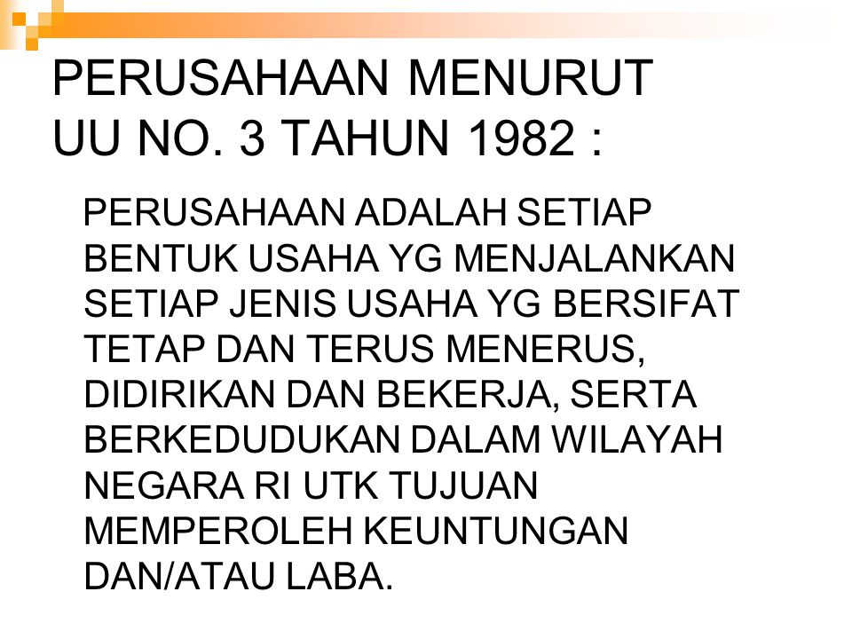 PERUSAHAAN MENURUT UU NO. 3 TAHUN 1982 :