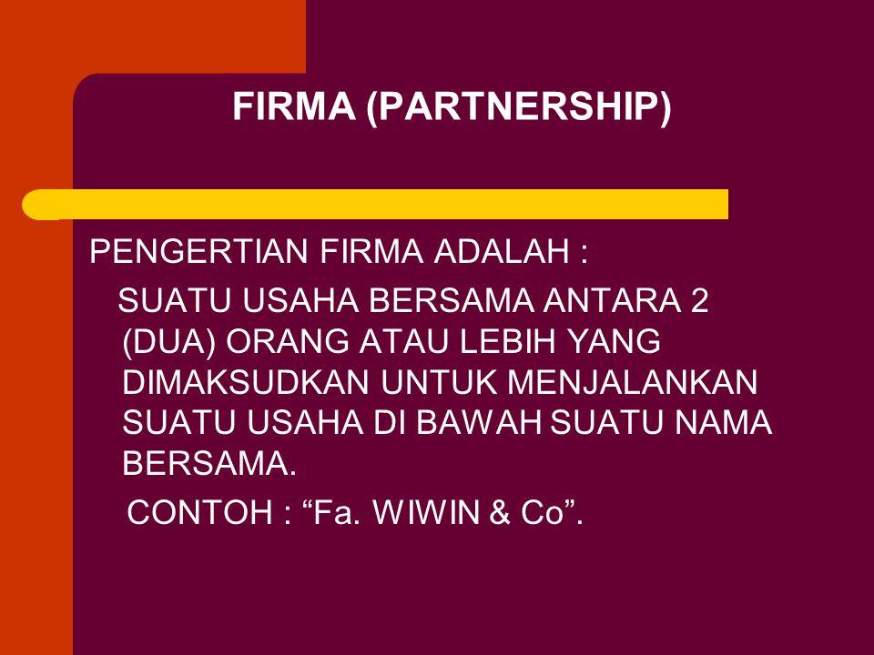 FIRMA (PARTNERSHIP) PENGERTIAN FIRMA ADALAH :
