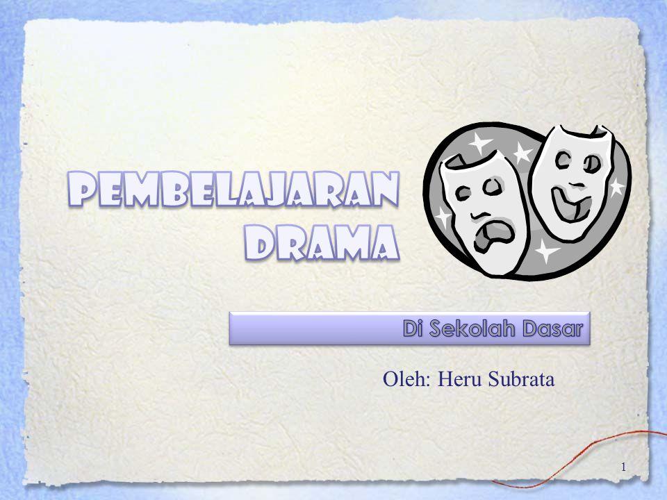Pembelajaran Drama Di Sekolah Dasar Oleh: Heru Subrata