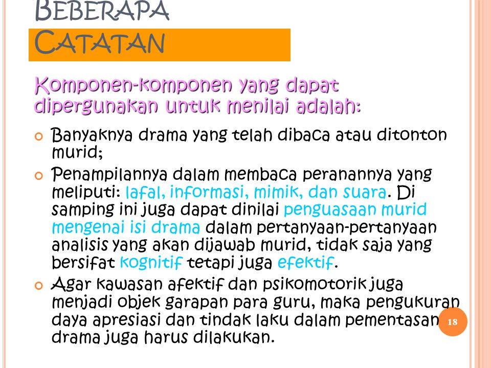 Beberapa Catatan Komponen-komponen yang dapat dipergunakan untuk menilai adalah: Banyaknya drama yang telah dibaca atau ditonton murid;