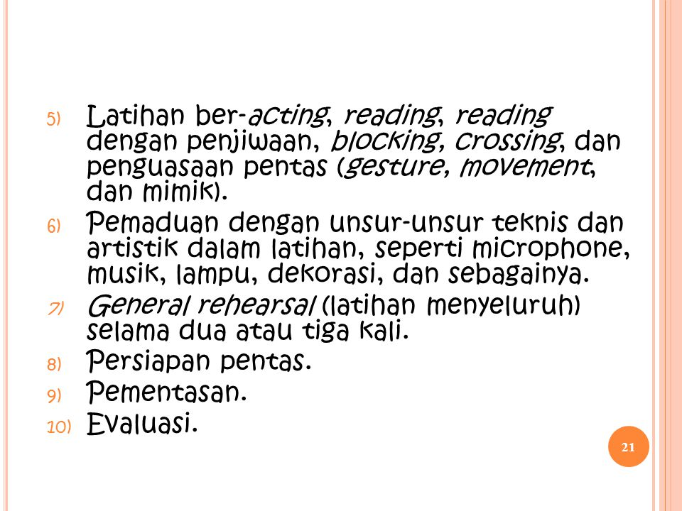 Latihan ber-acting, reading, reading dengan penjiwaan, blocking, crossing, dan penguasaan pentas (gesture, movement, dan mimik).