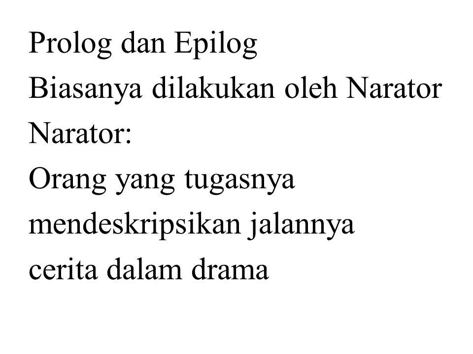 Prolog dan Epilog Biasanya dilakukan oleh Narator. Narator: Orang yang tugasnya. mendeskripsikan jalannya.