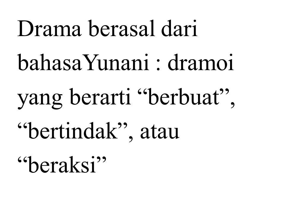 Drama berasal dari bahasaYunani : dramoi yang berarti berbuat , bertindak , atau beraksi