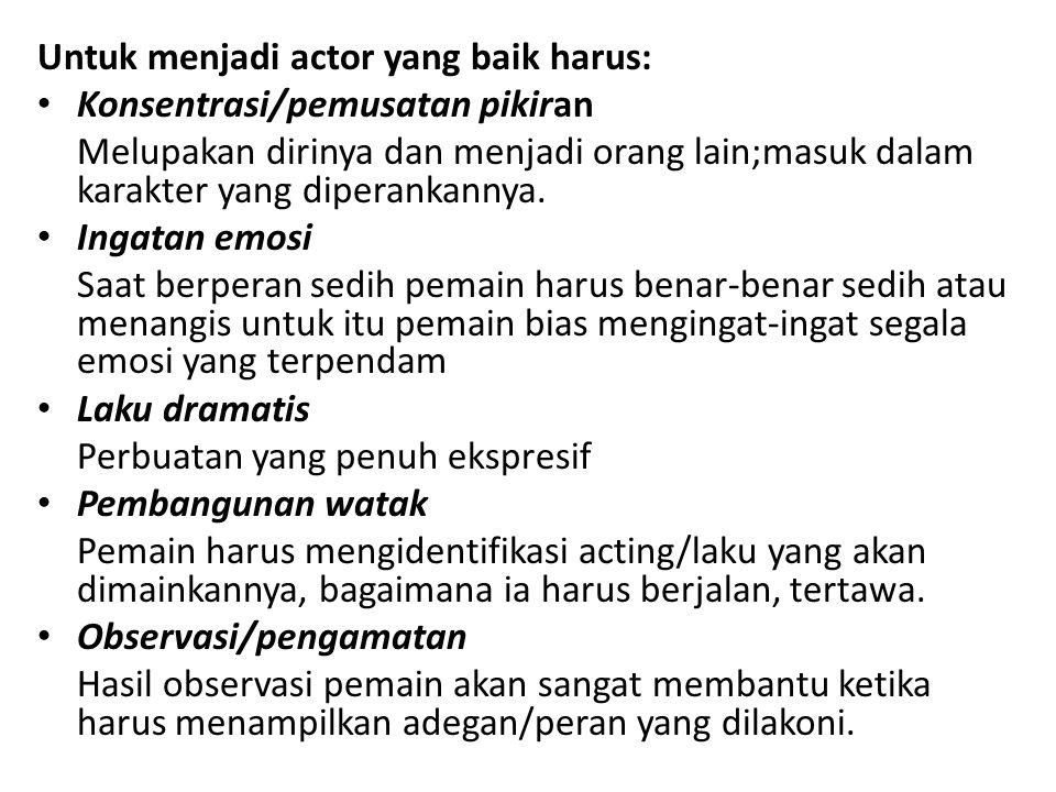 Untuk menjadi actor yang baik harus: