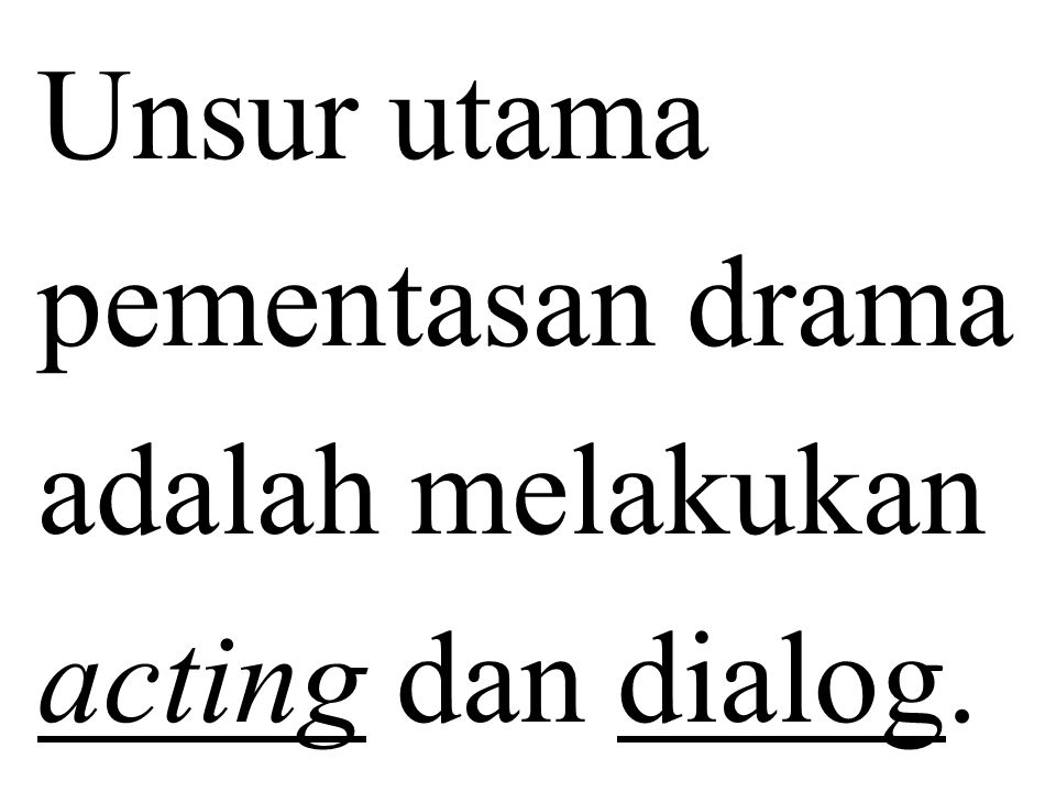 Unsur utama pementasan drama adalah melakukan acting dan dialog.
