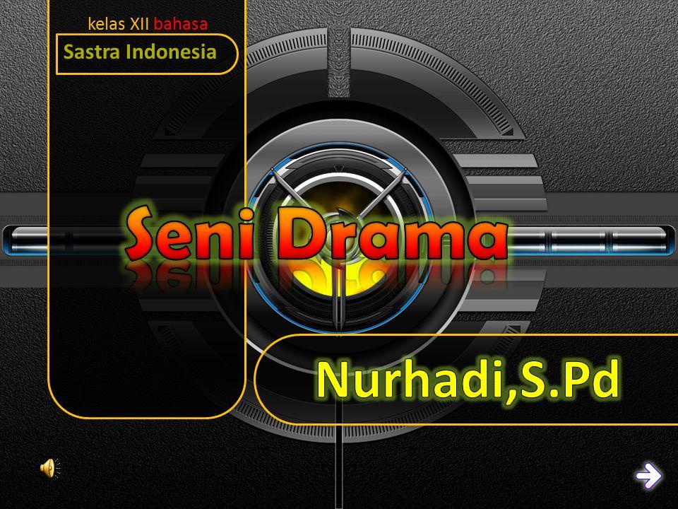 Sastra Indonesia kelas XII bahasa Seni Drama Nurhadi,S.Pd