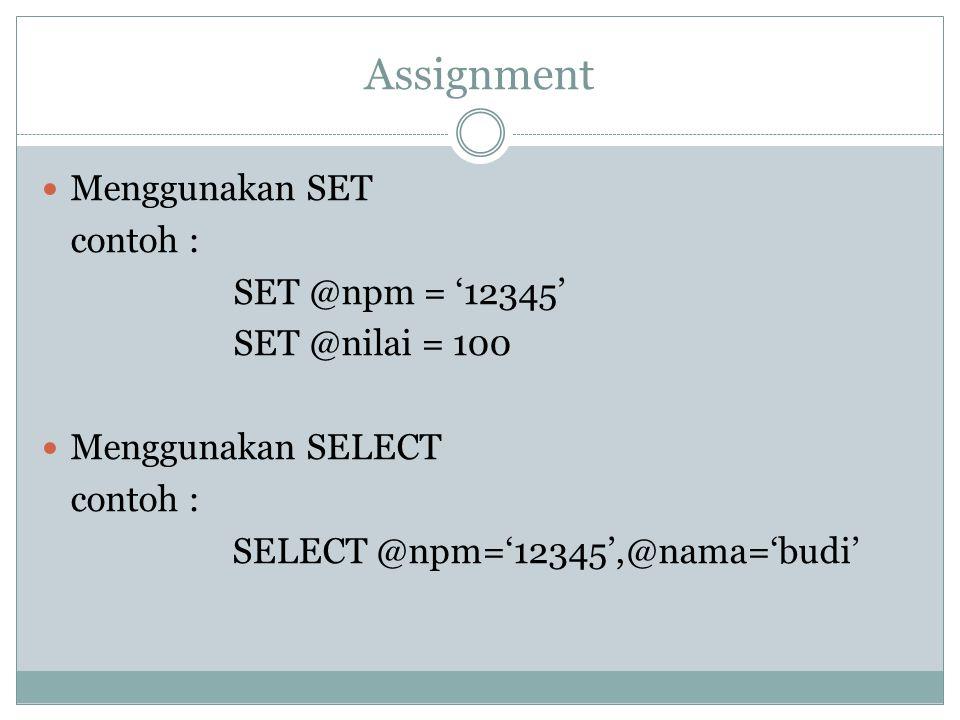 Assignment Menggunakan SET contoh : SET @npm = '12345'