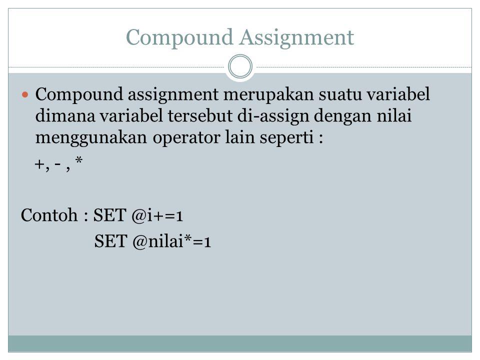 Compound Assignment Compound assignment merupakan suatu variabel dimana variabel tersebut di-assign dengan nilai menggunakan operator lain seperti :