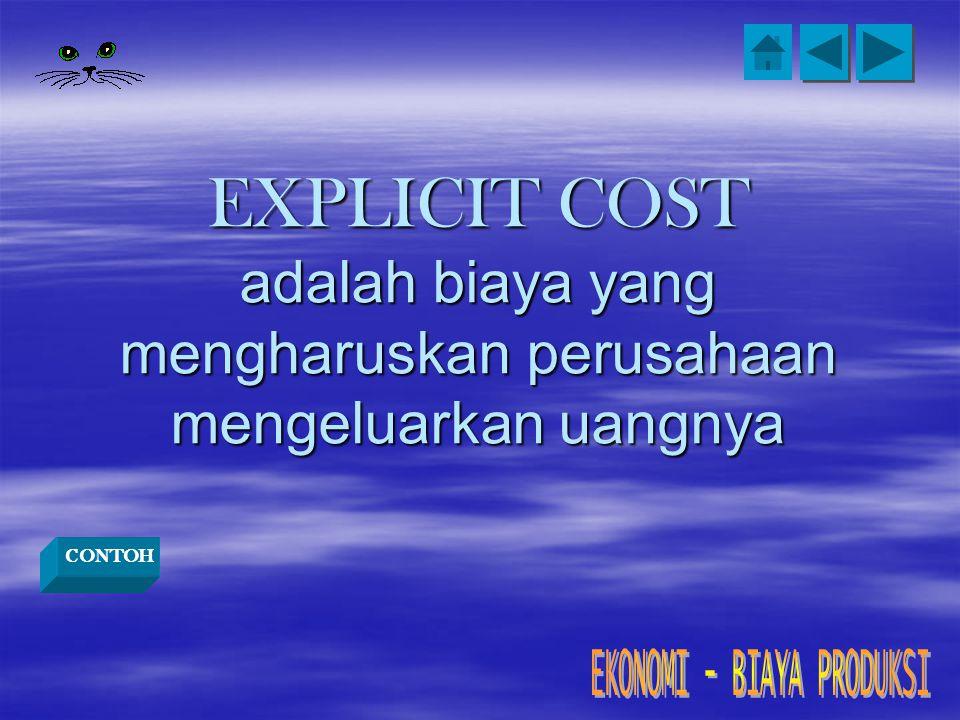 EXPLICIT COST adalah biaya yang mengharuskan perusahaan mengeluarkan uangnya