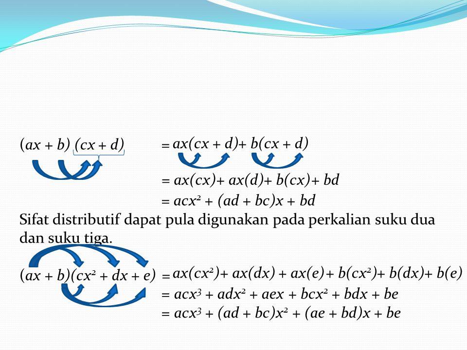 (ax + b) (cx + d) = = acx2 + (ad + bc)x + bd. Sifat distributif dapat pula digunakan pada perkalian suku dua dan suku tiga.