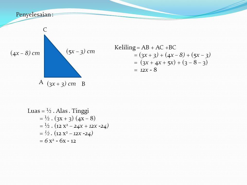 Penyelesaian : C. Keliling = AB + AC +BC. = (3x + 3) + (4x – 8) + (5x – 3) = (3x + 4x + 5x) + (3 – 8 – 3)