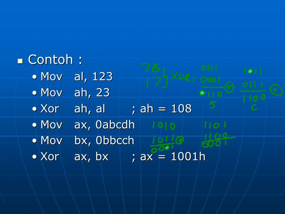 Contoh : Mov al, 123 Mov ah, 23 Xor ah, al ; ah = 108 Mov ax, 0abcdh