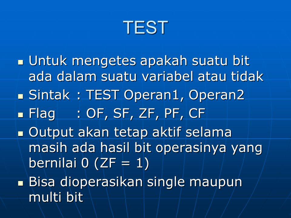 TEST Untuk mengetes apakah suatu bit ada dalam suatu variabel atau tidak. Sintak : TEST Operan1, Operan2.