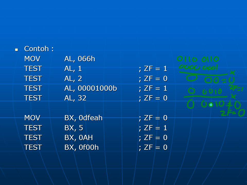Contoh : MOV AL, 066h. TEST AL, 1 ; ZF = 1. TEST AL, 2 ; ZF = 0. TEST AL, 00001000b ; ZF = 1.