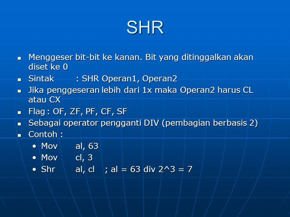 SHR Menggeser bit-bit ke kanan. Bit yang ditinggalkan akan diset ke 0