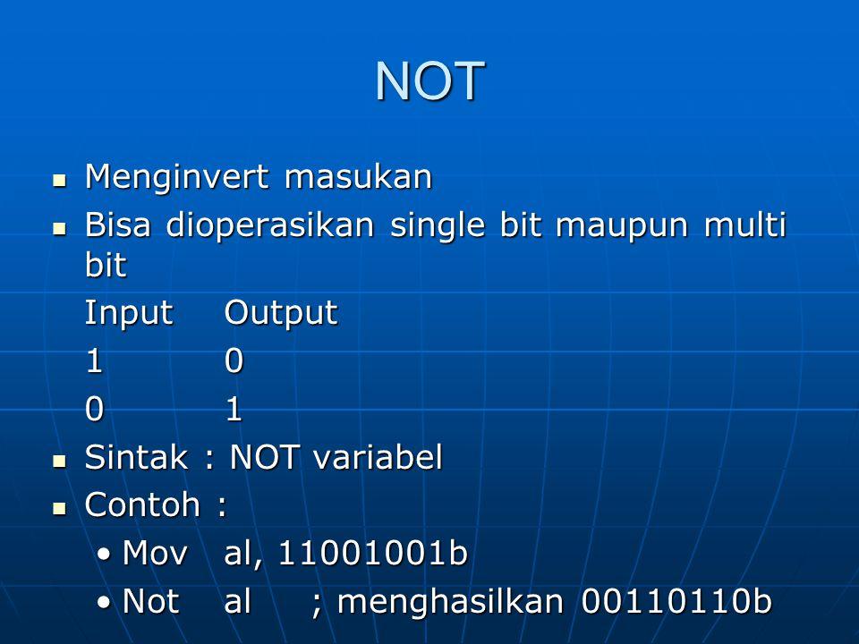 NOT Menginvert masukan Bisa dioperasikan single bit maupun multi bit