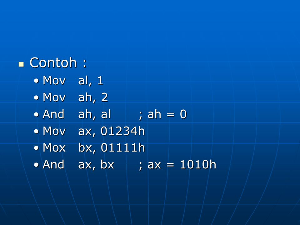 Contoh : Mov al, 1 Mov ah, 2 And ah, al ; ah = 0 Mov ax, 01234h