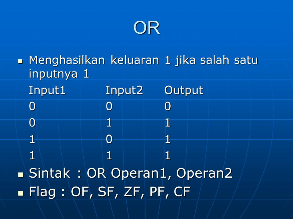 OR Sintak : OR Operan1, Operan2 Flag : OF, SF, ZF, PF, CF