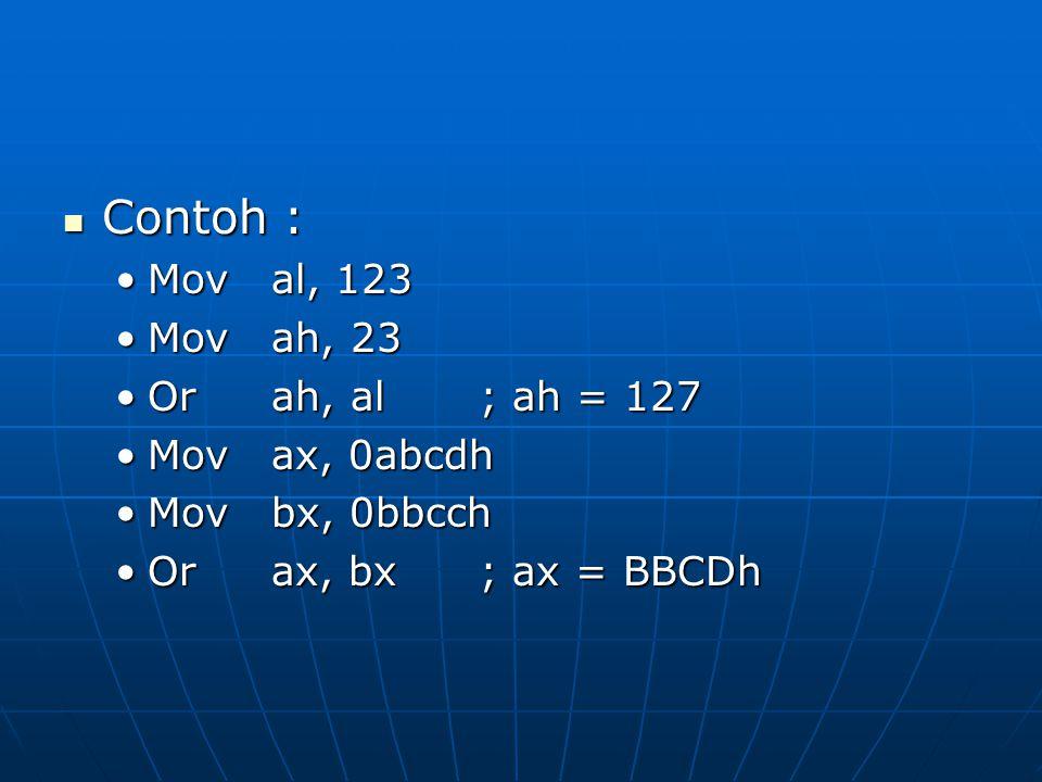 Contoh : Mov al, 123 Mov ah, 23 Or ah, al ; ah = 127 Mov ax, 0abcdh