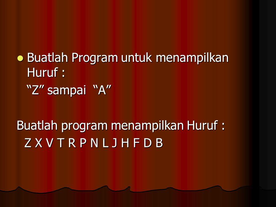 Buatlah Program untuk menampilkan Huruf :
