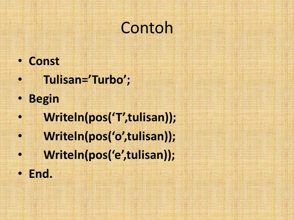 Contoh Const Tulisan='Turbo'; Begin Writeln(pos('T',tulisan));