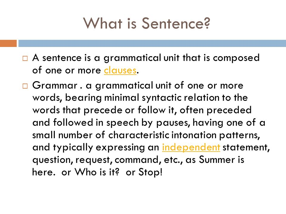 What is Sentence A sentence is a grammatical unit that is composed of one or more clauses.