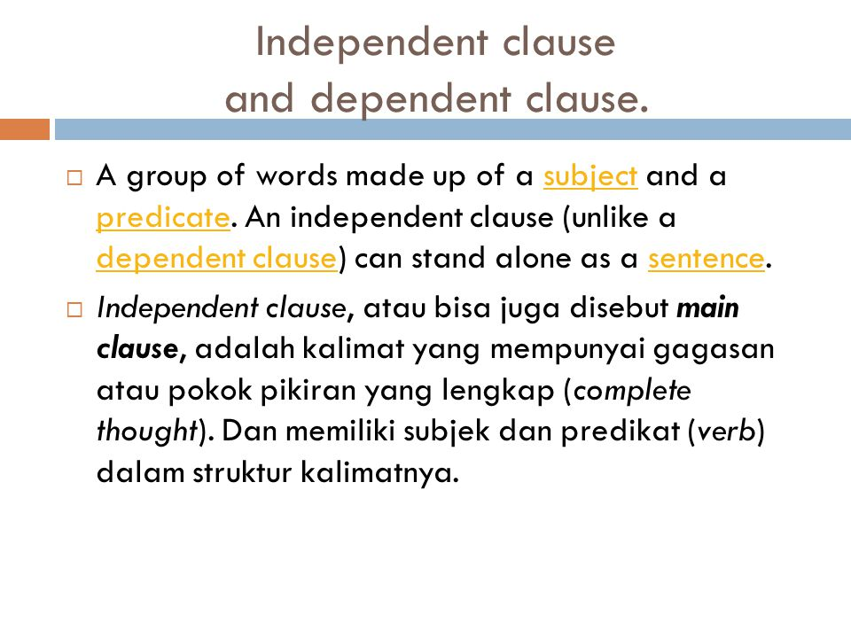 Independent clause and dependent clause.