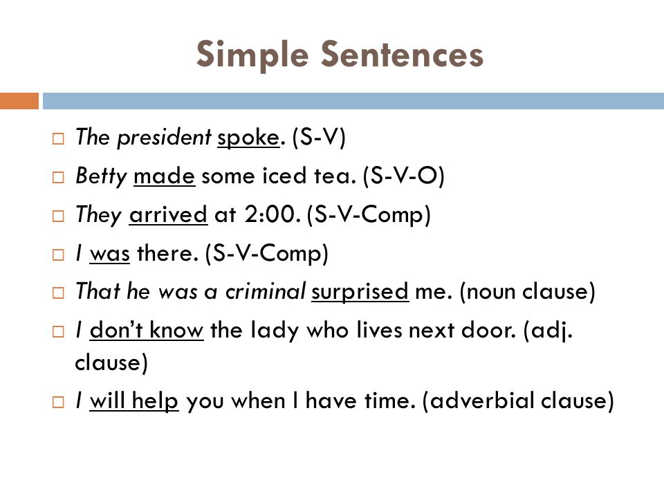 Simple Sentences The president spoke. (S-V)