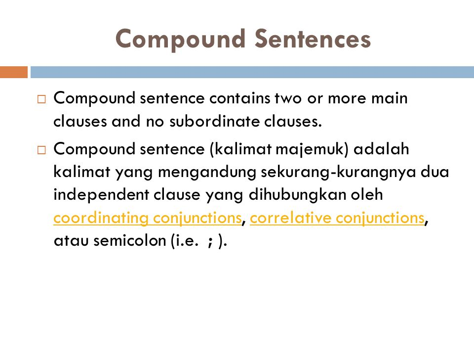 Compound Sentences Compound sentence contains two or more main clauses and no subordinate clauses.
