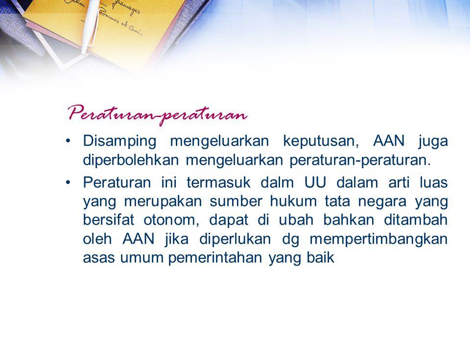 Peraturan-peraturan Disamping mengeluarkan keputusan, AAN juga diperbolehkan mengeluarkan peraturan-peraturan.