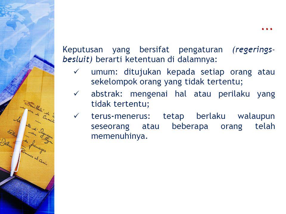 ... Keputusan yang bersifat pengaturan (regerings- besluit) berarti ketentuan di dalamnya: