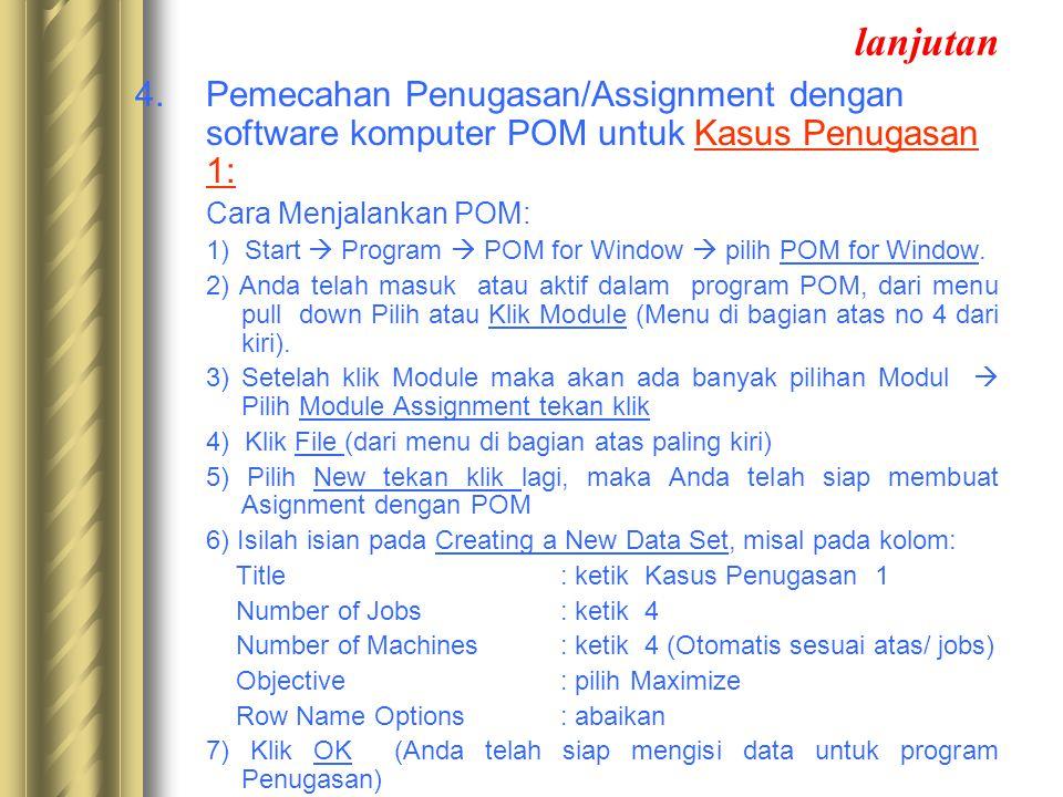 lanjutan 4. Pemecahan Penugasan/Assignment dengan software komputer POM untuk Kasus Penugasan 1: Cara Menjalankan POM: