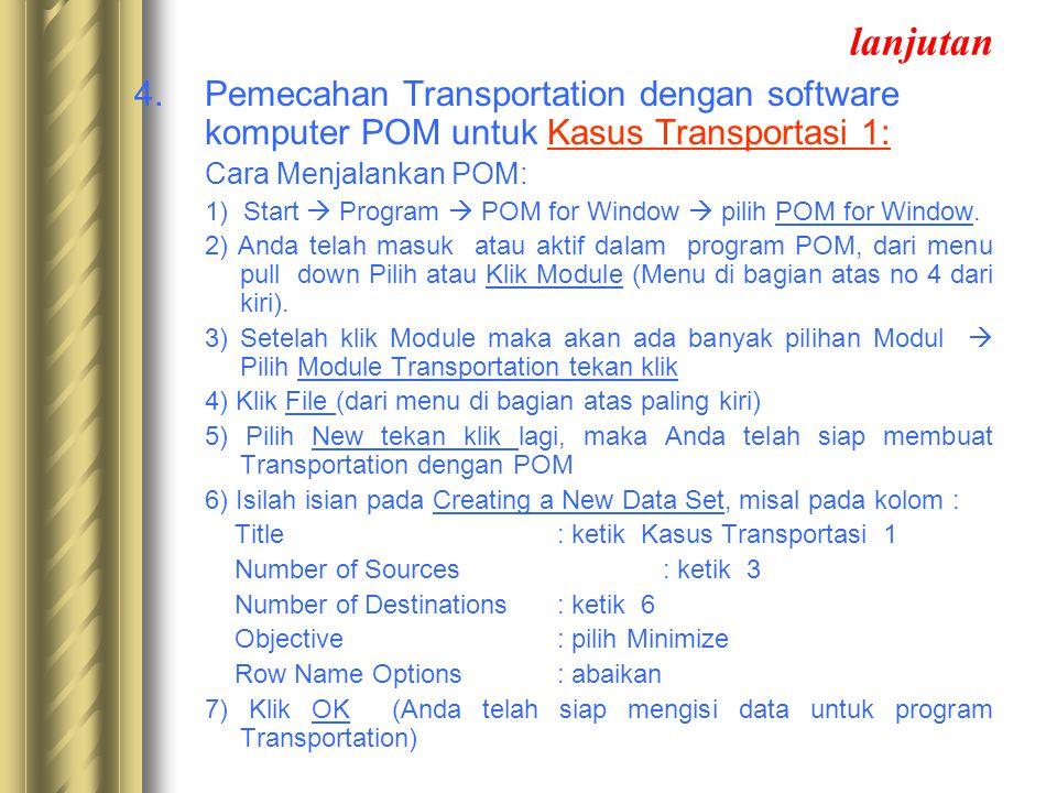 lanjutan 4. Pemecahan Transportation dengan software komputer POM untuk Kasus Transportasi 1: Cara Menjalankan POM: