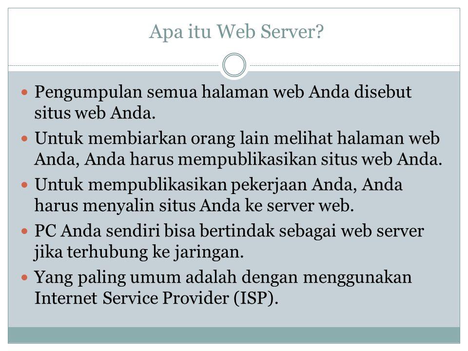 Apa itu Web Server Pengumpulan semua halaman web Anda disebut situs web Anda.